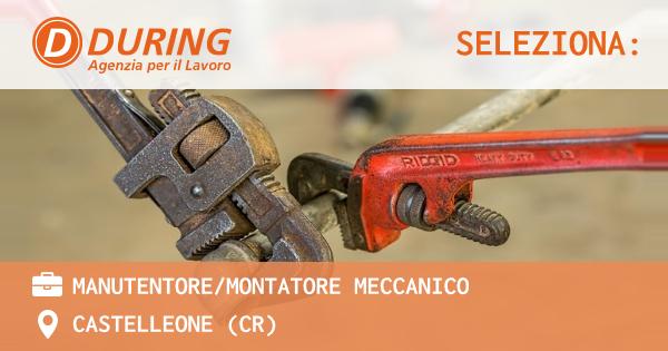 OFFERTA LAVORO - MANUTENTORE/MONTATORE MECCANICO - CASTELLEONE (CR)