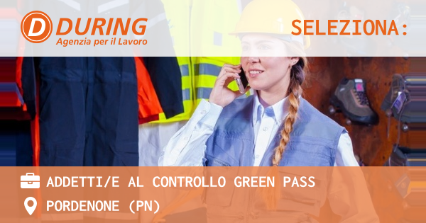 OFFERTA LAVORO - ADDETTI/E AL CONTROLLO GREEN PASS - PORDENONE (PN)