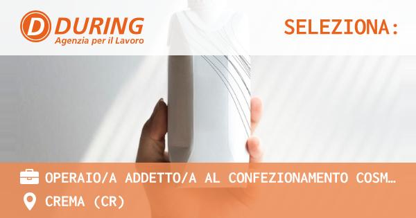 OFFERTA LAVORO - operaio/a Addetto/a al confezionamento cosmetico - CREMA (CR)