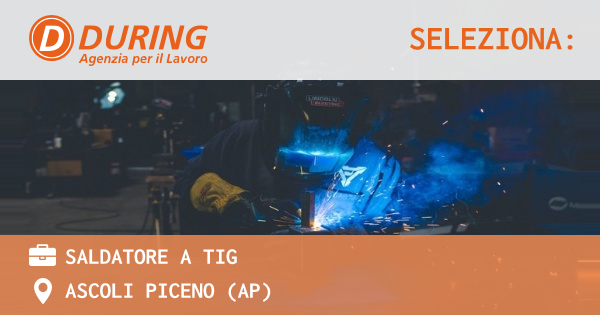 OFFERTA LAVORO - SALDATORE A TIG - ASCOLI PICENO (AP)