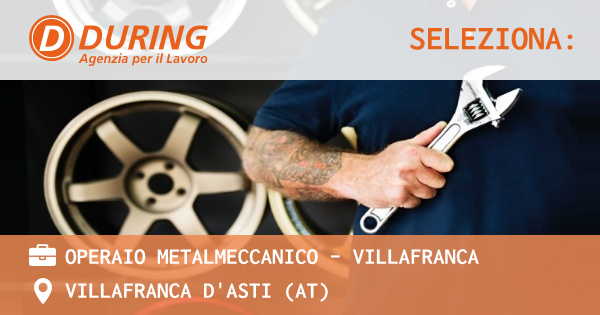 OFFERTA LAVORO - OPERAIO METALMECCANICO - VILLAFRANCA - VILLAFRANCA D'ASTI (AT)