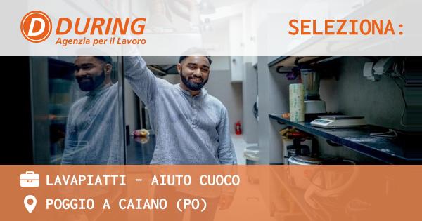 OFFERTA LAVORO - LAVAPIATTI – Aiuto cuoco - POGGIO A CAIANO (PO)