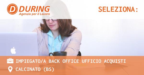 OFFERTA LAVORO - IMPIEGATO/A BACK OFFICE UFFICIO ACQUISTI - CALCINATO (BS)
