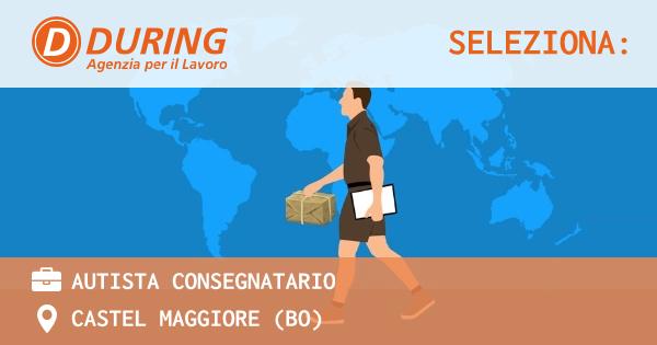 OFFERTA LAVORO - Autista consegnatario - CASTEL MAGGIORE (BO)