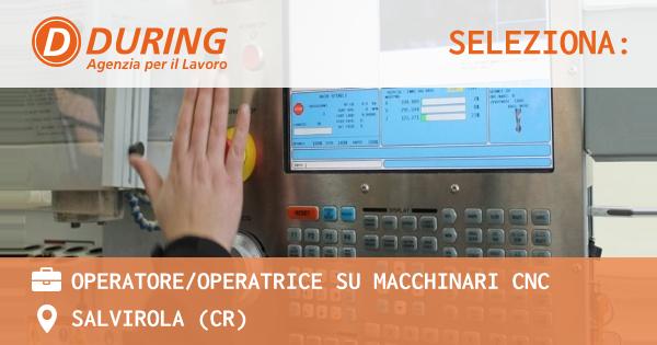 OFFERTA LAVORO - OPERATORE/OPERATRICE su MACCHINARI CNC - SALVIROLA (CR)