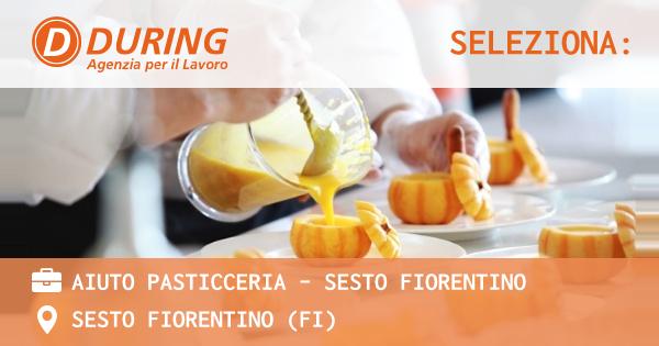 OFFERTA LAVORO - AIUTO PASTICCERIA - SESTO FIORENTINO - MILANO (MI)