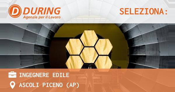 OFFERTA LAVORO - INGEGNERE EDILE - ASCOLI PICENO (AP)