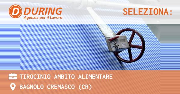 OFFERTA LAVORO - TIROCINIO AMBITO ALIMENTARE - BAGNOLO CREMASCO (CR)