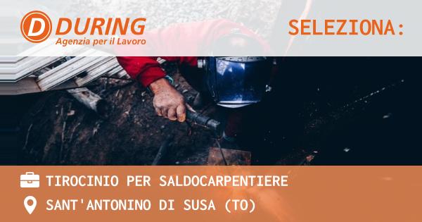 OFFERTA LAVORO - TIROCINIO PER SALDOCARPENTIERE - SANT'ANTONINO DI SUSA (TO)