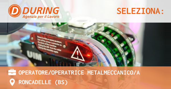 OFFERTA LAVORO - Operatore/operatrice metalmeccanico/a - RONCADELLE (BS)