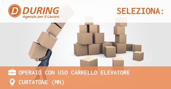 OFFERTA LAVORO - OPERAIO CON USO CARRELLO ELEVATORE - CURTATONE (MN)