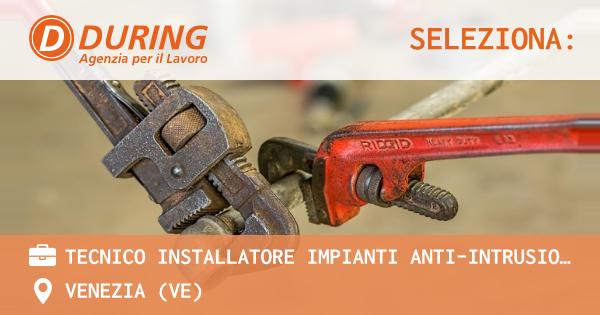 OFFERTA LAVORO - tecnico installatore impianti anti-intrusione - VENEZIA (VE)