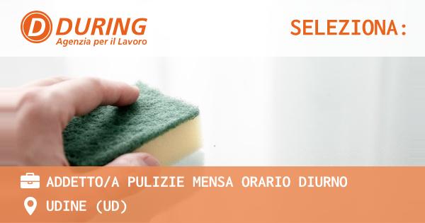 OFFERTA LAVORO - ADDETTO/A PULIZIE MENSA ORARIO DIURNO - UDINE (UD)