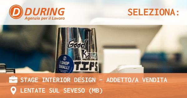 OFFERTA LAVORO - STAGE INTERIOR DESIGN - ADDETTO/A VENDITA - LENTATE SUL SEVESO (MB)