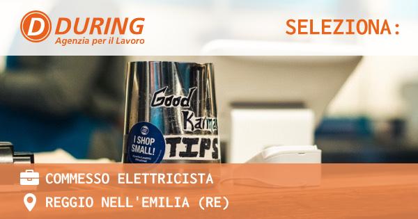 OFFERTA LAVORO - COMMESSO ELETTRICISTA - REGGIO NELL'EMILIA (RE)