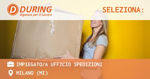 OFFERTA LAVORO - IMPIEGATO/A UFFICIO SPEDIZIONI - MILANO (MI)