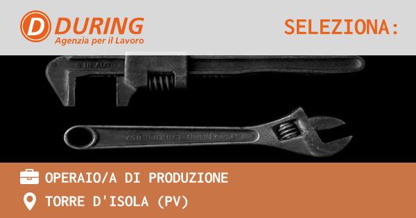 OFFERTA LAVORO - OPERAIO/A DI PRODUZIONE - TORRE D'ISOLA (PV)