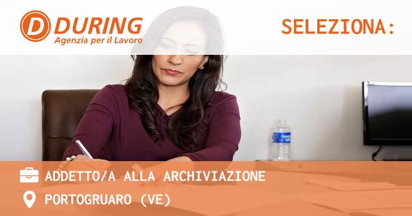 OFFERTA LAVORO - ADDETTO/A ALLA ARCHIVIAZIONE - PORTOGRUARO (VE)