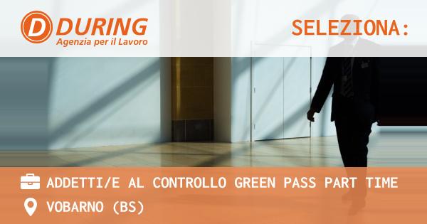 OFFERTA LAVORO - ADDETTI/E AL CONTROLLO GREEN PASS PART TIME - VOBARNO (BS)