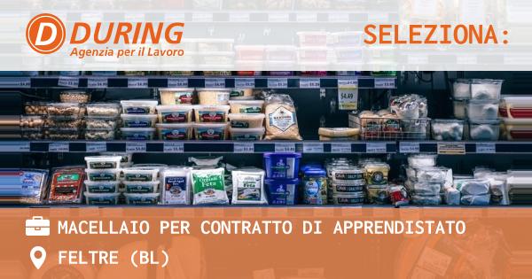 OFFERTA LAVORO - MACELLAIO PER CONTRATTO DI APPRENDISTATO - FELTRE (BL)