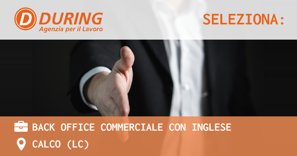 OFFERTA LAVORO - BACK OFFICE COMMERCIALE CON INGLESE - CALCO (LC)