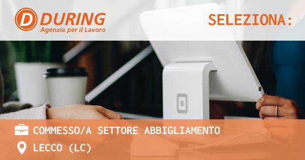 OFFERTA LAVORO - COMMESSO/A SETTORE ABBIGLIAMENTO - LECCO (LC)