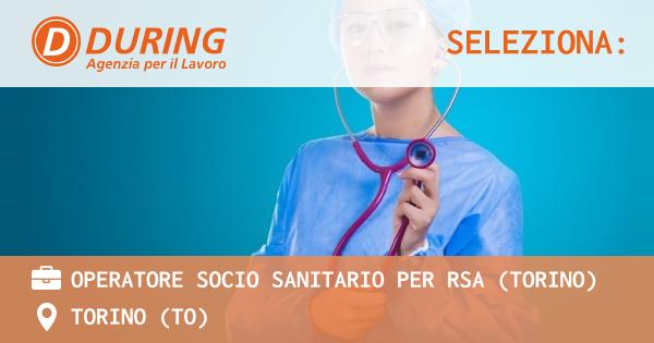 OFFERTA LAVORO - OPERATORE SOCIO SANITARIO PER RSA (TORINO) - TORINO (TO)