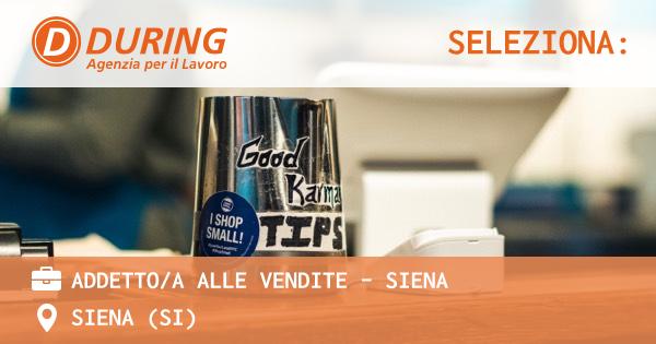 OFFERTA LAVORO - ADDETTO/A ALLE VENDITE - SIENA - SIENA (SI)