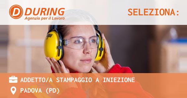 OFFERTA LAVORO - ADDETTO/A STAMPAGGIO A INIEZIONE - PADOVA (PD)