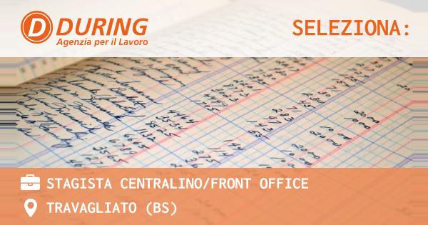 OFFERTA LAVORO - STAGISTA CENTRALINO/FRONT OFFICE - TRAVAGLIATO (BS)