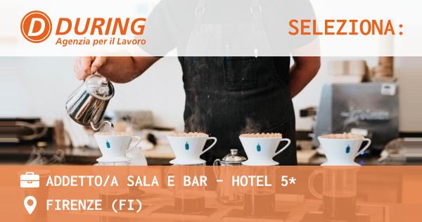OFFERTA LAVORO - ADDETTO/A SALA E BAR - HOTEL 5* - FIRENZE (FI)