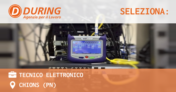 OFFERTA LAVORO - TECNICO ELETTRONICO - CHIONS (PN)