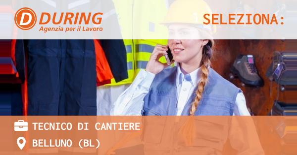 OFFERTA LAVORO - Tecnico di Cantiere - BELLUNO (BL)
