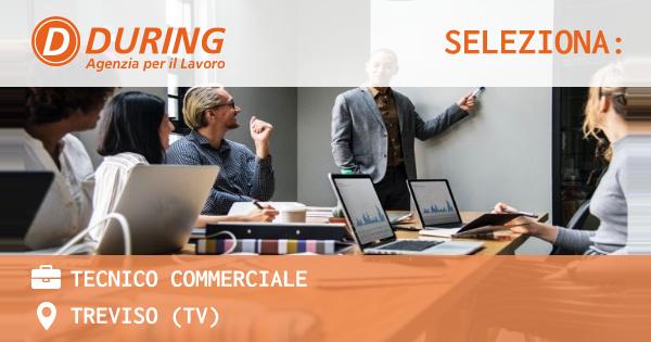 OFFERTA LAVORO - Tecnico commerciale - TREVISO (TV)