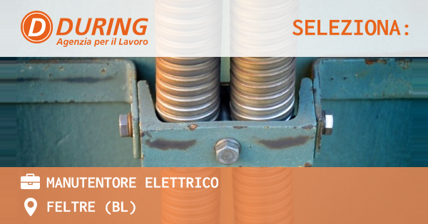 OFFERTA LAVORO - Manutentore elettrico - FELTRE (BL)