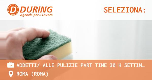 OFFERTA LAVORO - ADDETTI/ ALLE PULIZIE PART TIME 30 h SETTIMANALI,  MONTI TIBURTINI - ROMA (Roma)