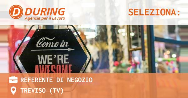 OFFERTA LAVORO - REFERENTE DI NEGOZIO - TREVISO (TV)