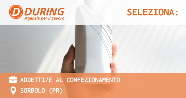 OFFERTA LAVORO - Addetti/e al confezionamento - SORBOLO (PR)
