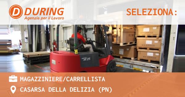 OFFERTA LAVORO - MAGAZZINIERE/CARRELLISTA - CASARSA DELLA DELIZIA (PN)