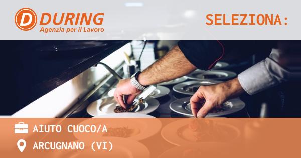 OFFERTA LAVORO - AIUTO CUOCO/A - ARCUGNANO (VI)