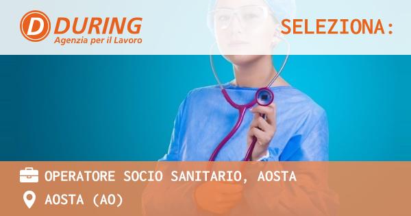 OFFERTA LAVORO - OPERATORE SOCIO SANITARIO, AOSTA - AOSTA (AO)