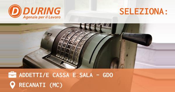 OFFERTA LAVORO - ADDETTI/E CASSA E SALA - GDO - RECANATI (MC)